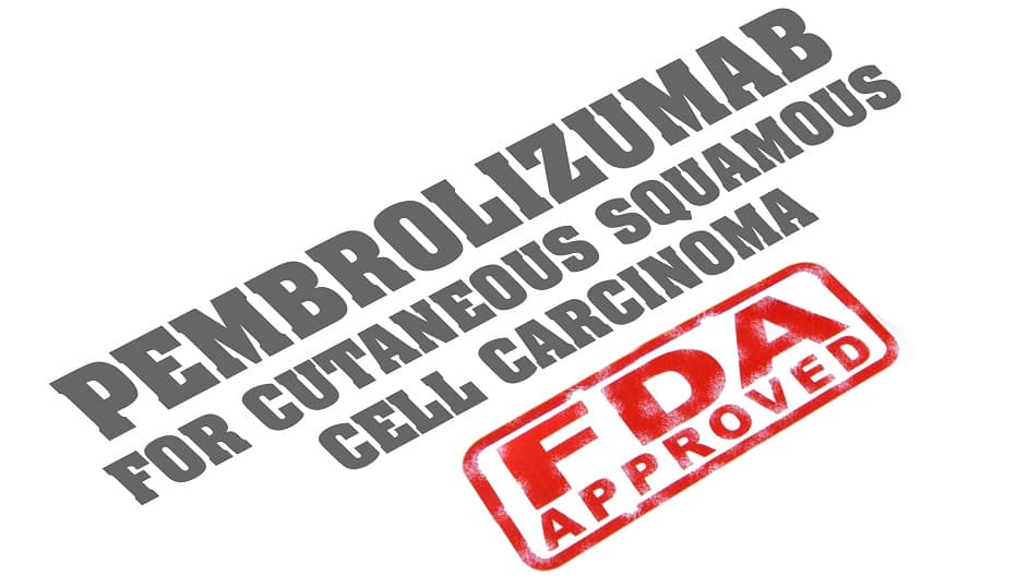 Pembrolizumab receives FDA-approval to treat cSCC